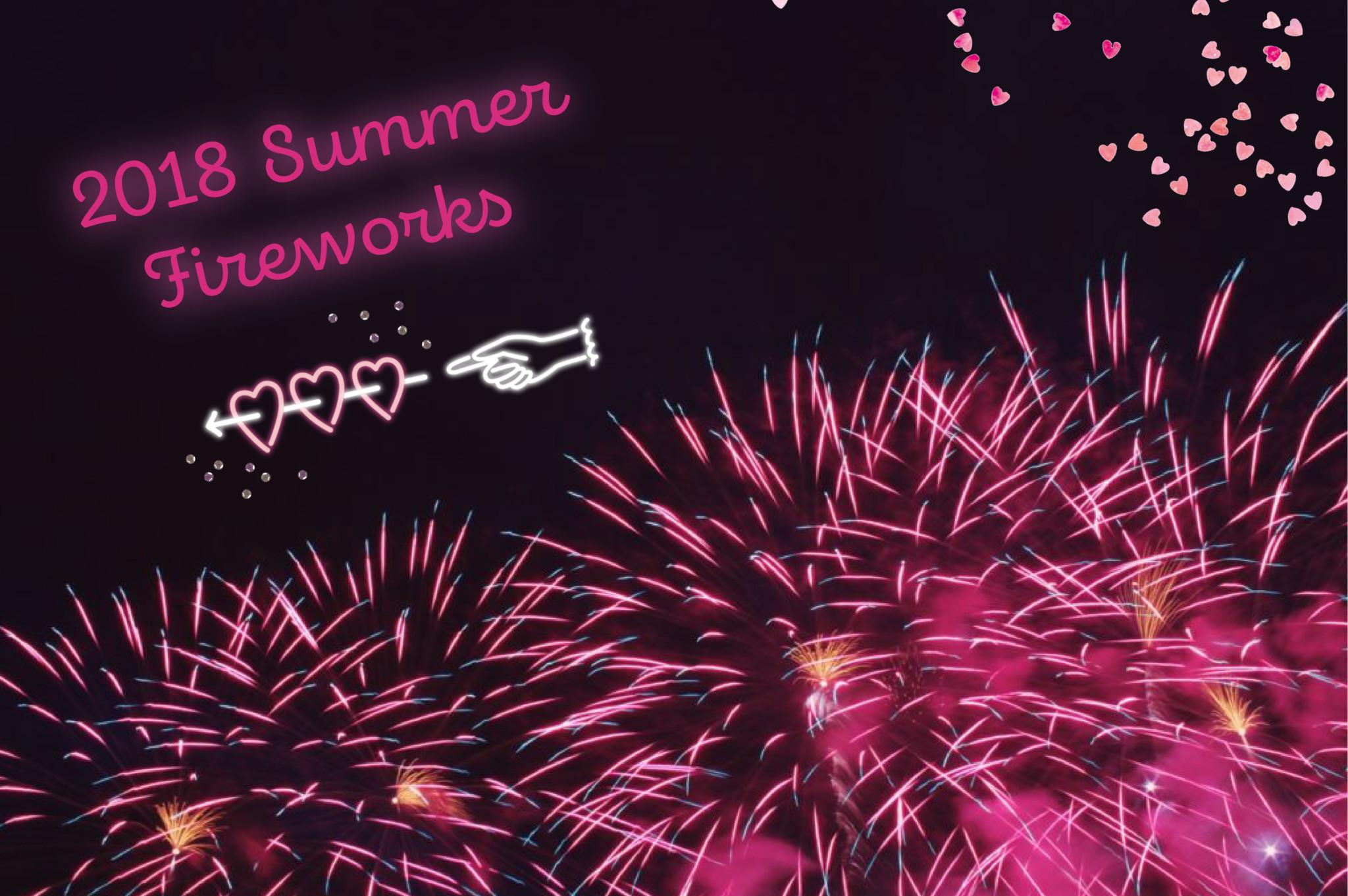 きらめく夏の幻想ステージ…心ときめく花火大会へGO!2018